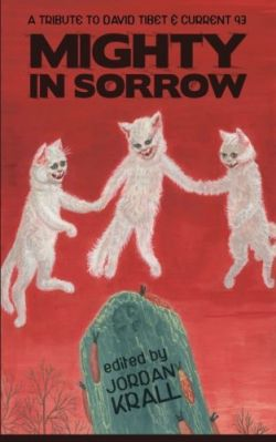 Mighty in Sorrow: A Tribute to David Tibet + Current 93